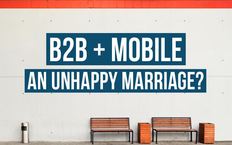 B2B + mobile: an unhappy marriage?