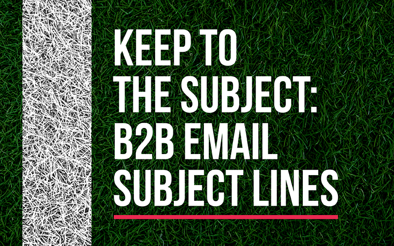 B2B email subject lines: keep to the subject