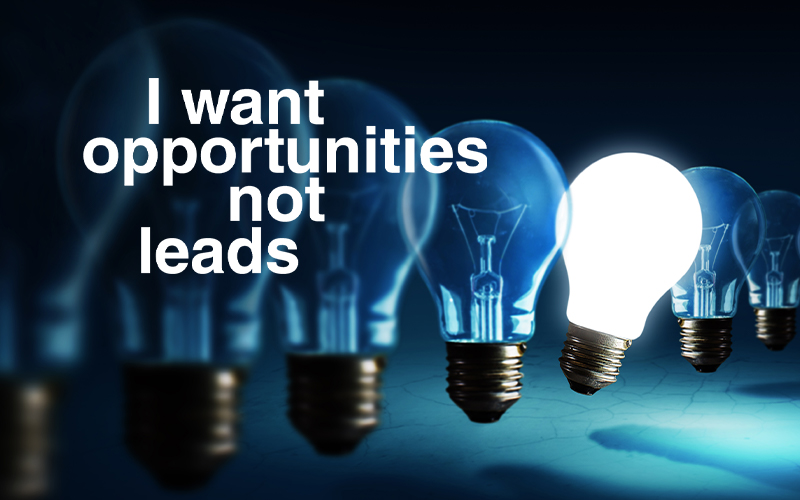 I want opportunities, not leads in B2B marketing