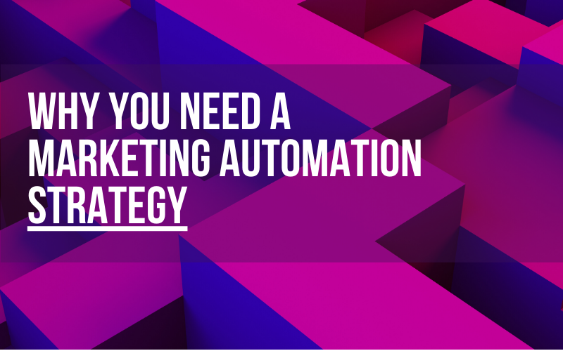 Why you need a marketing automation strategy