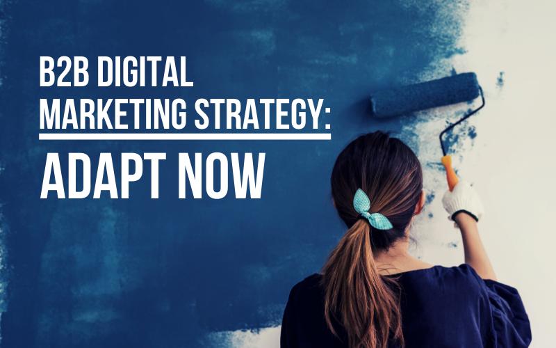 B2B digital marketing strategy: changes to make now