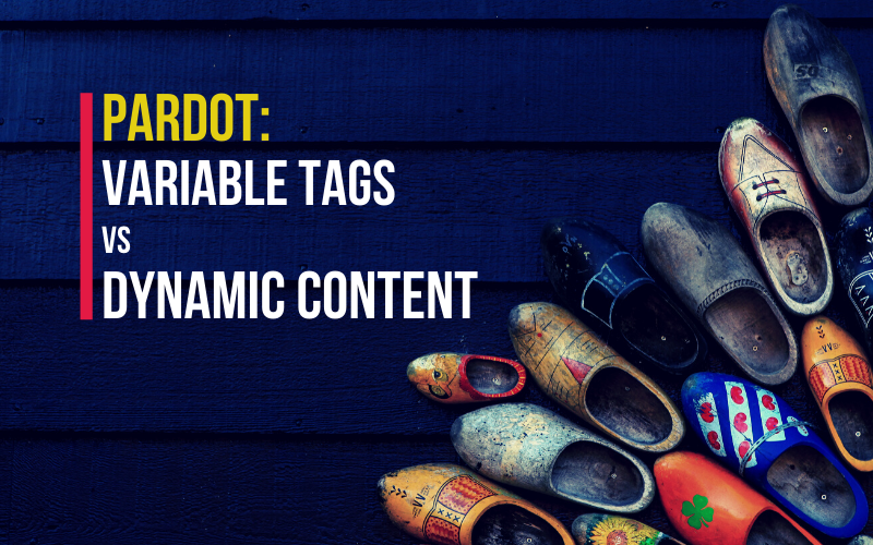 Variable tags vs dynamic content in Pardot
