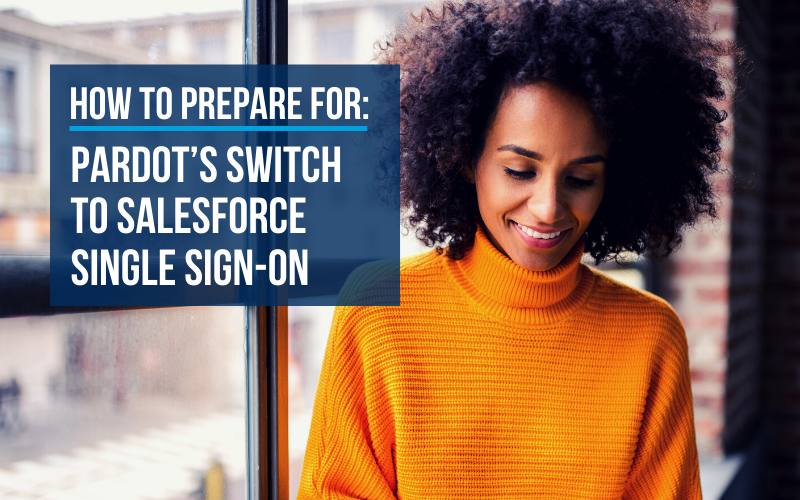 Be prepared for Pardot's switch to Salesforce single sign-on